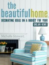 The Beautiful Home: Decorating Ideas on a Budget for Your Dream Home - Michelle Stewart