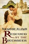 Rescued by the Buccaneer (Pirates of the Jolie Rouge Trilogy, #1) - Normandie Alleman