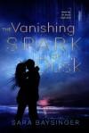 The Vanishing Spark of Dusk - Sara Baysinger
