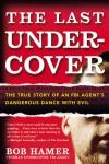 The Last Undercover: The True Story of an FBI Agent's Dangerous Dance with Evil - Bob Hamer