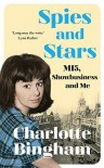 Spies and Stars: MI5, Showbusiness and Me - Charlotte Bingham
