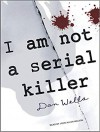 I Am Not A Serial Killer - Dan Wells, John Allen Nelson