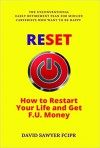 RESET: How to Restart Your Life and Get F.U. Money: The Unconventional Early Retirement Plan for Midlife Careerists Who Want to Be Happy  - David Sawyer, Charlie Spedding