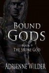 Bound Gods: The Stone God - Adrienne Wilder