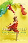 Foolsgold: Making Something from Nothing and Freeing Your Creative Process - Susan G. Wooldridge