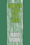Greener Than You Think - Ward Moore