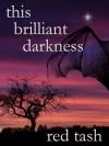 This Brilliant Darkness - Red Tash