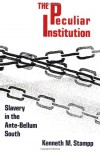 The Peculiar Institution: Slavery in the Ante-Bellum South - Kenneth Milton Stampp