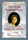 The Great Railroad Race: the Diary of Libby West, Utah Territory, 1868 - Kristiana Gregory