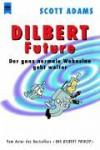 Dilbert Future. Der Ganz Normale Wahnsinn Geht Weiter - Scott Adams