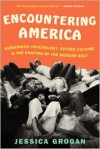 Encountering America: Humanistic Psychology, Sixties Culture, and the Shaping of the Modern Self - Jessica Grogan