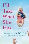 I'll Take What She Has - Samantha Wilde