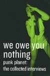 We Owe You Nothing: Punk Planet: The Collected Interviews - Daniel Sinker, Henry Rollins, Ian Mackaye