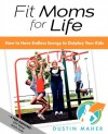 Fit Moms For Life: How To Have Endless Energy To Outplay Your Kids - Dustin Maher