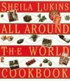 All Around the World Cookbook - Sheila Lukins