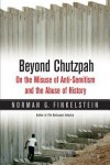 Beyond Chutzpah: On the Misuse of Anti-Semitism and the Abuse of History, Updated Edition, with a New Preface - Norman G Finkelstein