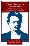 A Radical Worker in Tsarist Russia: The Autobiography of Semen Ivanovich Kanatchikov - Reginald E. Zelnik