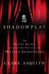 Shadowplay: The Hidden Beliefs and Coded Politics of William Shakespeare - Clare Asquith