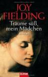Träume Süss, Mein Mädchen: Roman - Joy Fielding