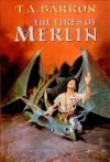 The Fires Of Merlin (The Lost Years of Merlin, #3) - T.A. Barron