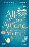 Alles auf Anfang, Marie: Roman - Ursula Schröder