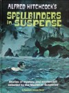 Alfred Hitchcock's Spellbinders in Suspense: Stories of Mystery and Excitement Selected By the Master of Suspense - Roald Dahl, Dorothy L. Sayers, Robert Arthur, Robert Bloch, Edgar Wallace, Richard Connell, F. Tennyson Jesse, Sax Rohmer, Patrick Quentin, Michel Lipman, Percival Wilde, Clayre Lipman, Agatha Christie, Daphne du Maurier