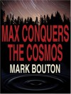 Max Conquers The Cosmos - Mark Bouton