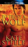 To Trust a Wolf - Kate Steele