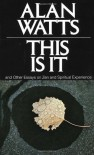 This is It & Other Essays on Zen & Spiritual Experience - Alan Wilson Watts