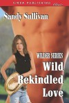 Wild Rekindled Love - Sandy Sullivan