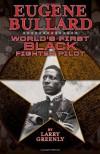 Eugene Bullard: World's First Black Fighter Pilot - Larry Greenly
