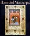 Illuminated Manuscripts: The Book Before Gutenberg - Giulia Bologna, Jay Hyams