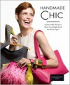 Handmade Chic: Fashionable Projects That Look High-End, Not Homespun - Laura Bennett