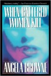 When Battered Women Kill - Angela Browne