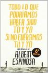 Todo lo que podríamos haber sido tú y yo si no fueramos tú y yo - Albert Espinosa