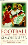 Football Against the Enemy - Simon Kuper