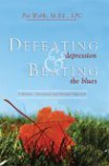 Defeating Depression and Beating the Blues: A Holistic, Nutritional and Spiritual Approach - Pat M. Webb