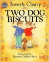 Two Dog Biscuits - Beverly Cleary, DyAnne DiSalvo-Ryan, Mary Stevens