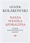 Nasza wesoła apokalipsa: Wybór najważniejszych esejów - Leszek Kołakowski