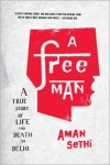 A Free Man: A True Story of Life and Death in Delhi - Aman Sethi