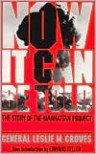 Now It Can Be Told: The Story Of The Manhattan Project - General Leslie R. Groves, Edward Teller, General Leslie R. Groves