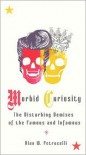 Morbid Curiosity: The Disturbing Demises of the Famous and Infamous - Alan W. Petrucelli