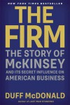The Firm: The Story of McKinsey and Its Secret Influence on American Business - Duff McDonald