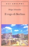 Il rogo di Berlino - Helga Schneider