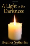 A Light in the Darkness (Light Series, #1) - Heather Sutherlin