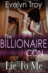 The Billionaire Con (Lie To Me - Book One) - Evelyn Troy