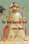 The Book Against God - James    Wood