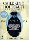 Children in the Holocaust and World War II: Their Secret Diaries - Laurel Holliday