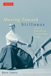 Moving toward Stillness: Lessons in Daily Life from the Martial Ways of Japan - Dave Lowry