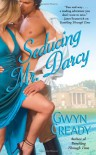 Seducing Mr. Darcy - Gwyn Cready